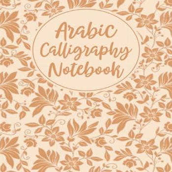 Arabic Calligraphy Notebook: Practice and Tracing