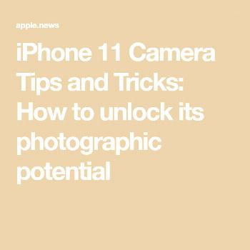 iPhone 11 Camera Tips and Tricks: How to unlock its photographic potential