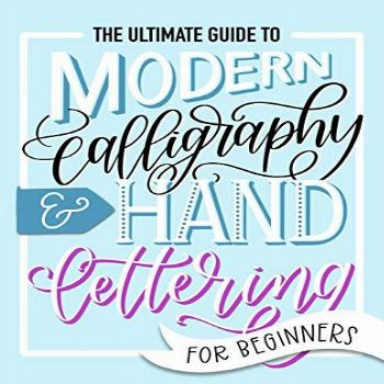 The Ultimate Guide to Modern Calligraphy & Hand Lettering